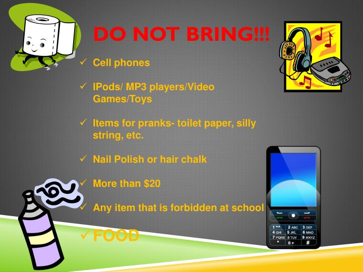 DO NOT Bring!!!