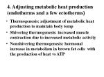 4 adjusting metabolic heat production endotherms and a few ectotherms