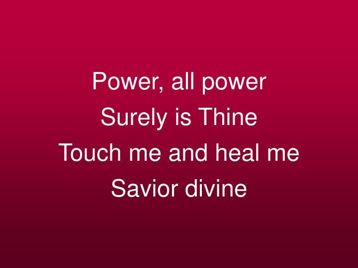Power, all power