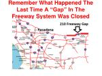 remember what happened the last time a gap in the freeway system was closed