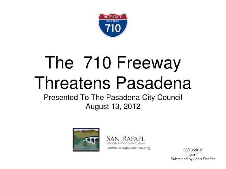 the 710 freeway threatens pasadena presented to the pasadena city council august 13 2012 n.
