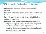 difficulties in evaluating ir system