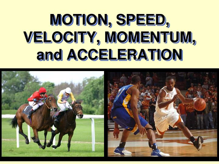 motion speed velocity momentum and acceleration n.