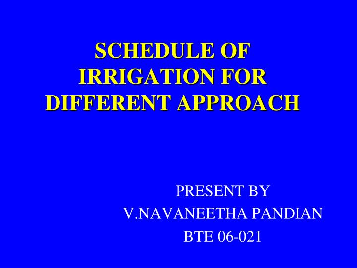 schedule of irrigation for different approach n.