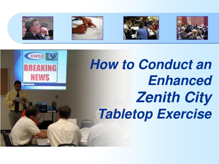 how to conduct an enhanced zenith city tabletop exercise n.