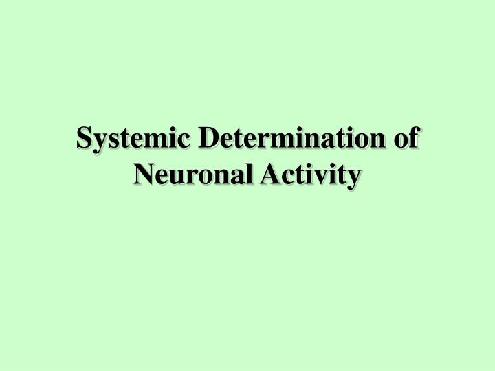 systemic determination of neuronal activity n.