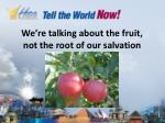 we re talking about the fruit not the root of our salvation