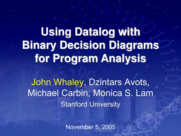 PPT - Using Datalog with Binary Decision Diagrams for ...