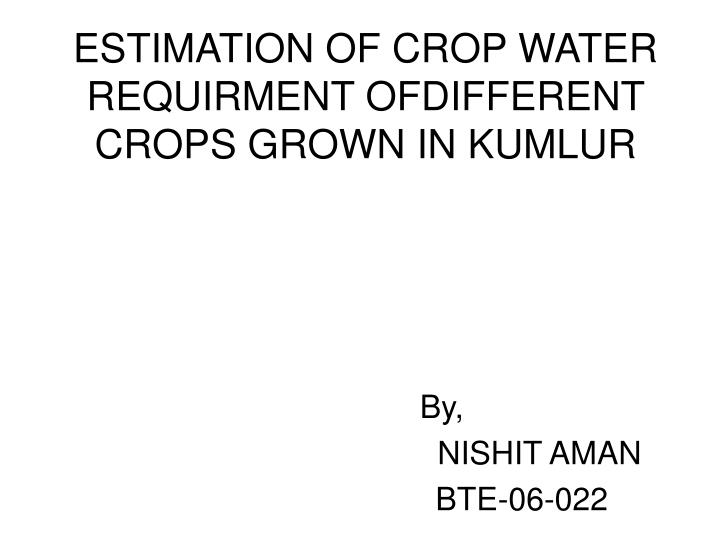 estimation of crop water requirment ofdifferent crops grown in kumlur n.