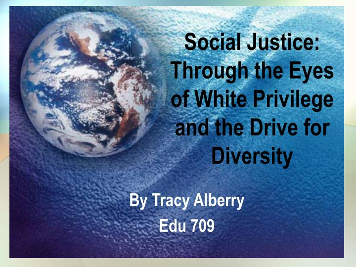 social justice through the eyes of white privilege and the drive for diversity n.