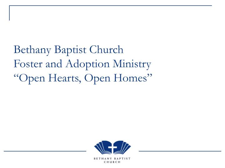 bethany baptist church foster and adoption ministry open hearts open homes n.