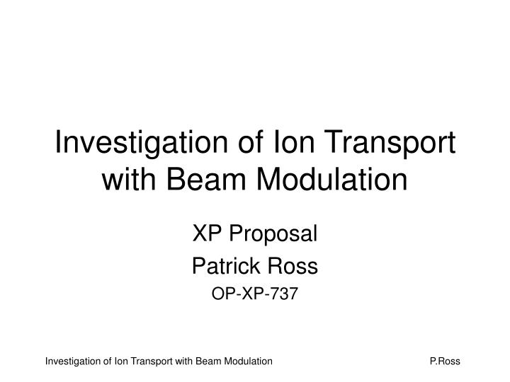 investigation of ion transport with beam modulation n.