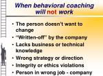 when behavioral coaching will not work