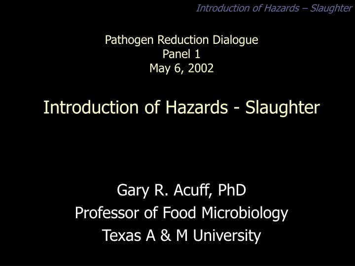 pathogen reduction dialogue panel 1 may 6 2002 introduction of hazards slaughter n.
