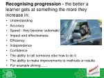 recognising progression the better a learner gets at something the more they increase in