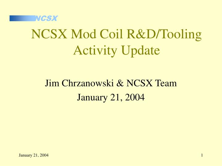 ncsx mod coil r d tooling activity update n.