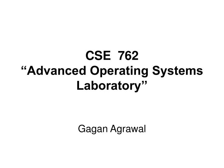 cse 762 advanced operating systems laboratory n.