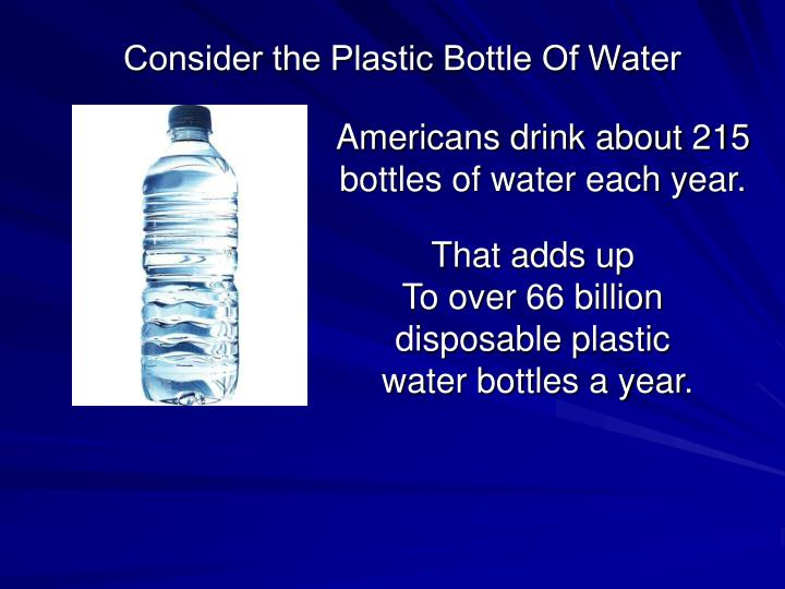 Consider the Plastic Bottle Of Water