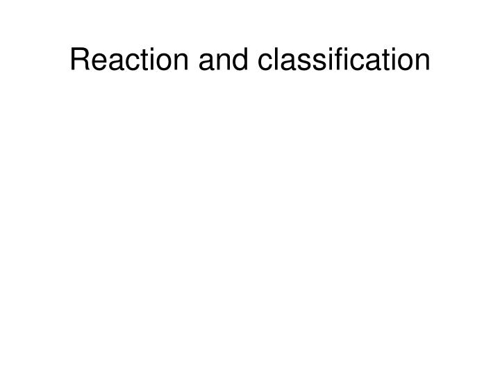 reaction and classification n.