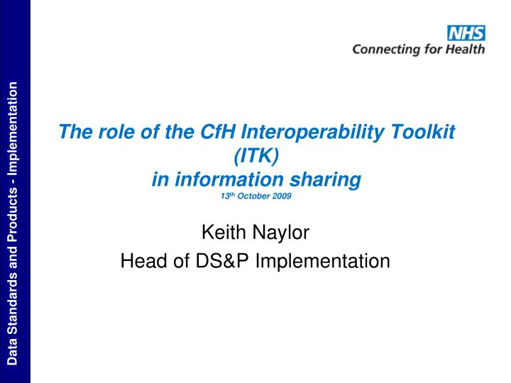 the role of the cfh interoperability toolkit itk in information sharing 13 th october 2009 n.