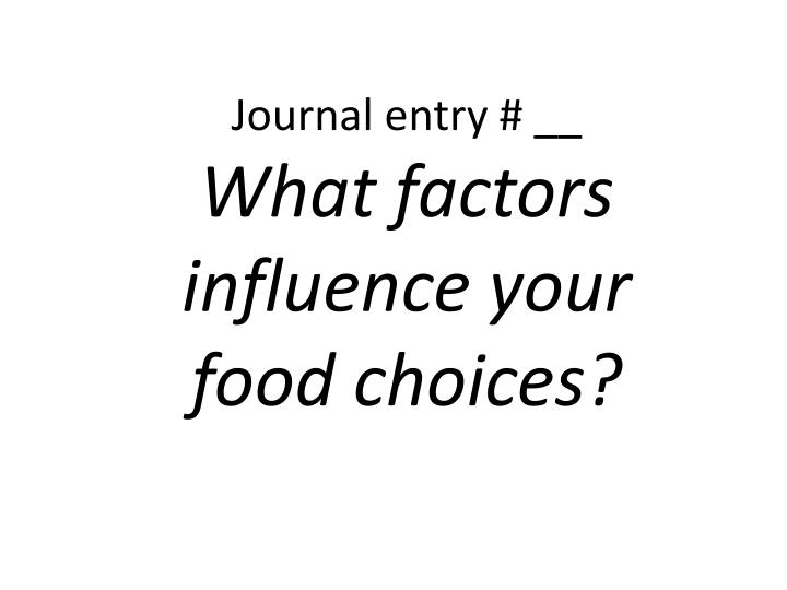 journal entry what factors influence your food choices n.