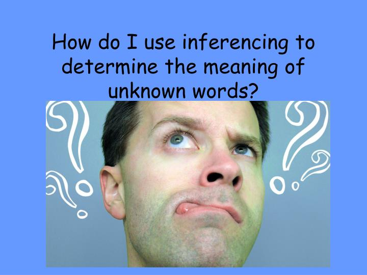 how do i use inferencing to determine the meaning of unknown words n.