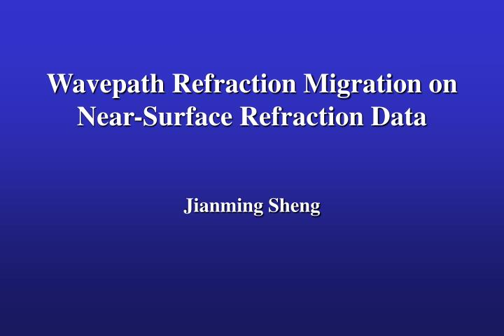wavepath refraction migration on near surface refraction data n.