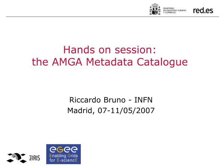 hands on session the amga metadata catalogue n.