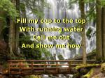 fill my cup to the top with running water call me out and show me how