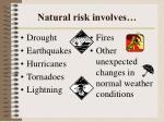 natural risk involves