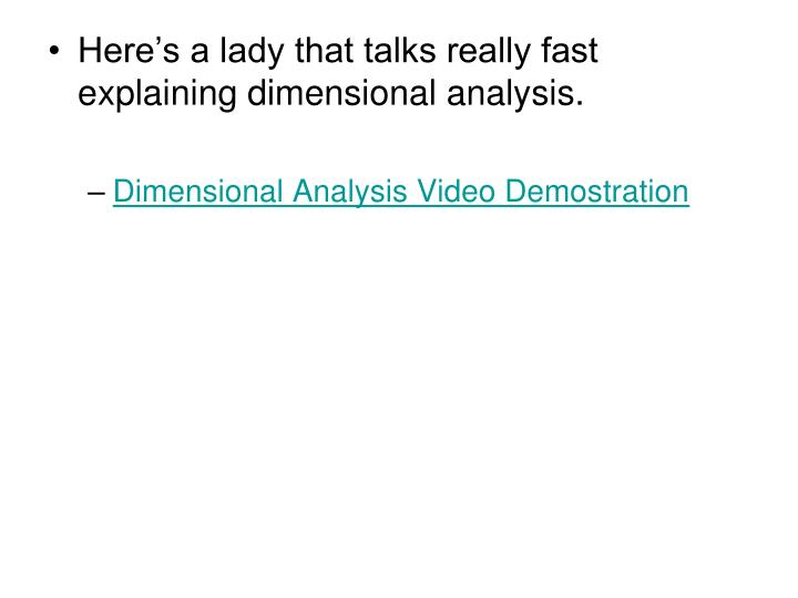 Here's a lady that talks really fast explaining dimensional analysis.