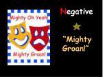 n egative mighty groan