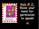 rule 2 raise your hand for permission to speak