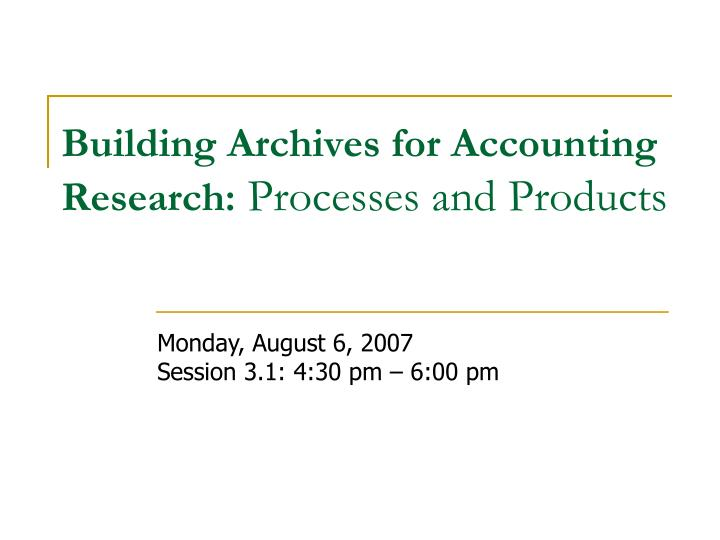 building archives for accounting research processes and products n.