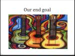 our end goal