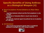 specific benefits of using anthrax as a biological weapon 4