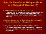 specific benefits of using anthrax as a biological weapon 6