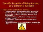 specific benefits of using anthrax as a biological weapon