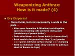 weaponizing anthrax how is it made 4
