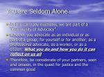 you are seldom alone