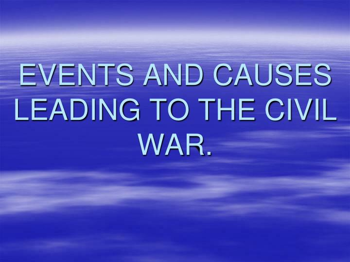 events and causes leading to the civil war n.