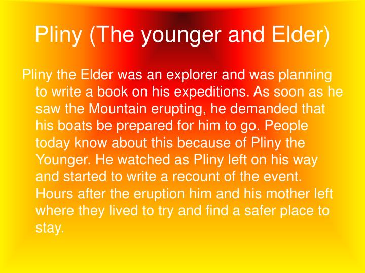 Pliny (The younger and Elder)