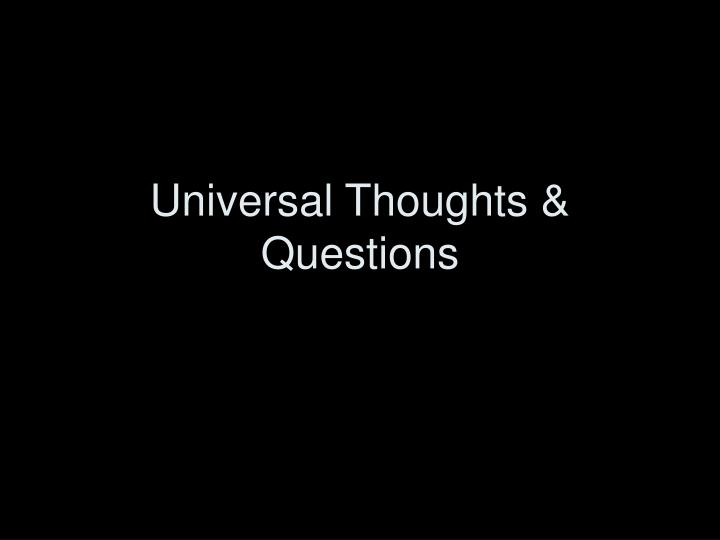 universal thoughts questions n.