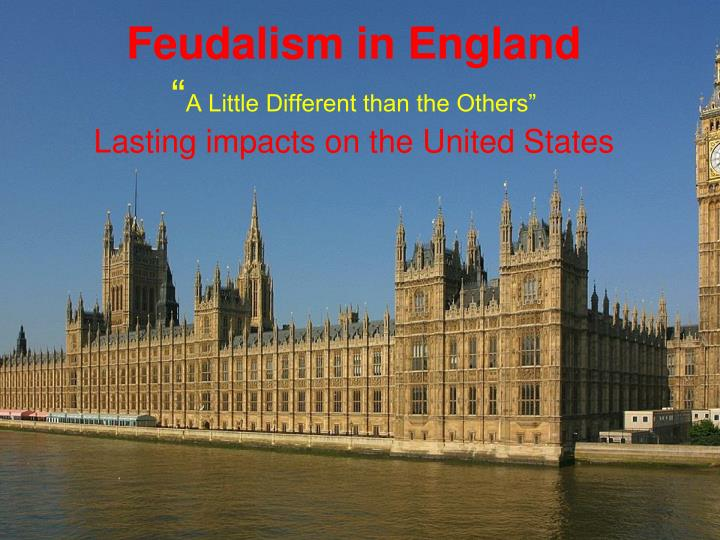 feudalism in england a little different than the others lasting impacts on the united states n.
