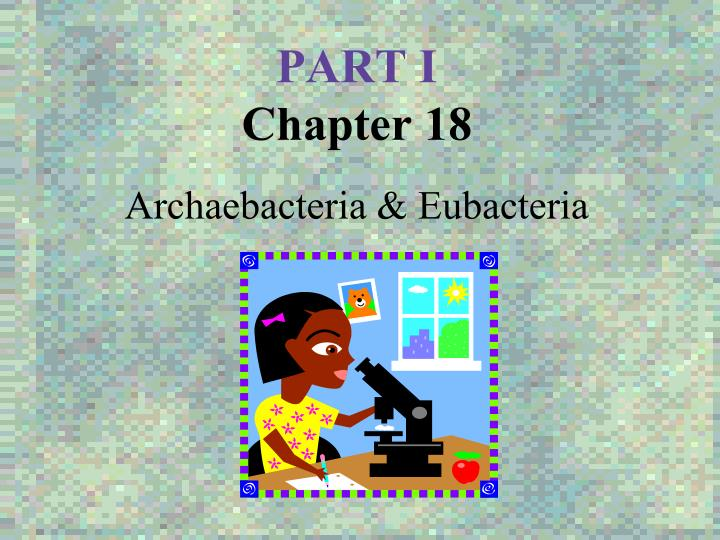part i chapter 18 archaebacteria eubacteria n.