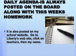 daily agenda is always posted on the board along with this weeks homework