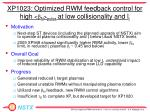 xp1023 optimized rwm feedback control for high b n pulse at low collisionality and l i