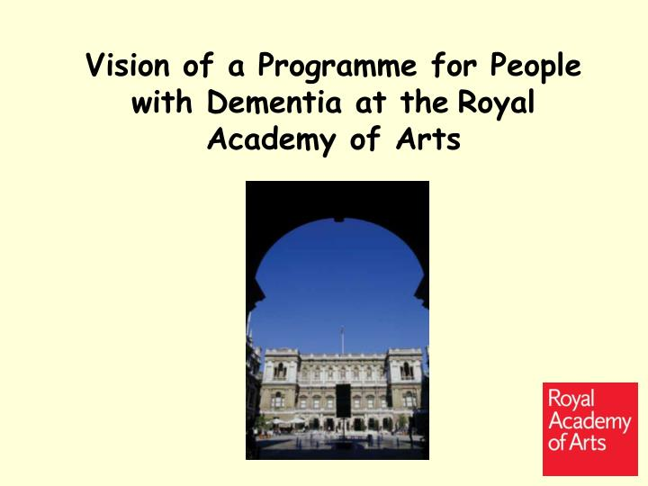 vision of a programme for people with dementia at the royal academy of arts n.