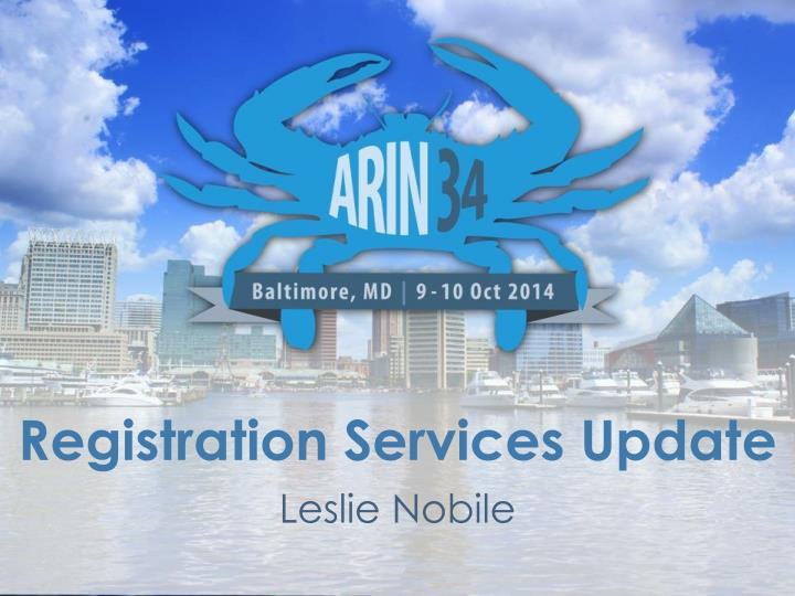 registration services update leslie nobile n.