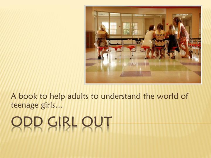 a book to help adults to understand the world of teenage girls n.